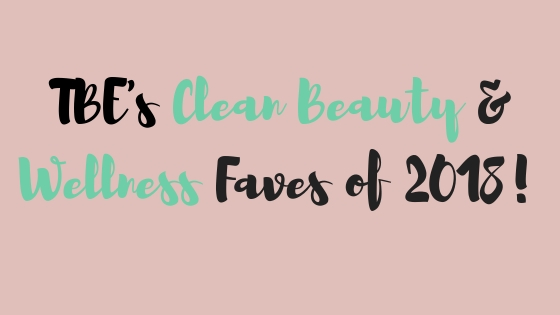 TBE's Clean Beauty & Wellness Faves of 2018!