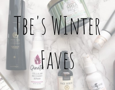 TBE's Winter Faves for Dry & Acne Prone Skin!