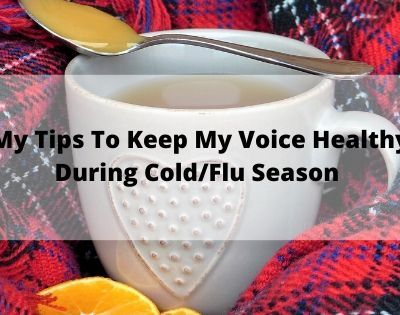My Tips For Keeping My Voice Healthy During Cold & Flu Season + How I Care For My Voice in Case I Do Get Sick!