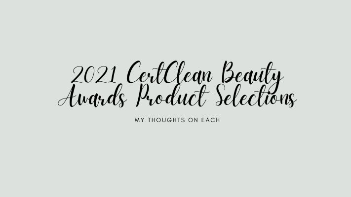 2021 CertClean Beauty Award Selections – My Thoughts