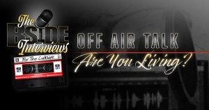 "The B-Side Interviews ""OFF AIR TALK"" Episode 4: Are You Living?"