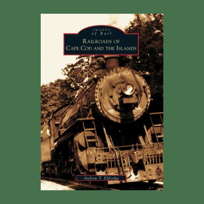 Railroads of Cape Cod & the Islands