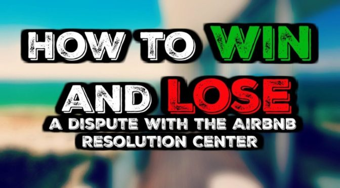 Airbnb Resolution Center | How to Win AND Lose Your Dispute