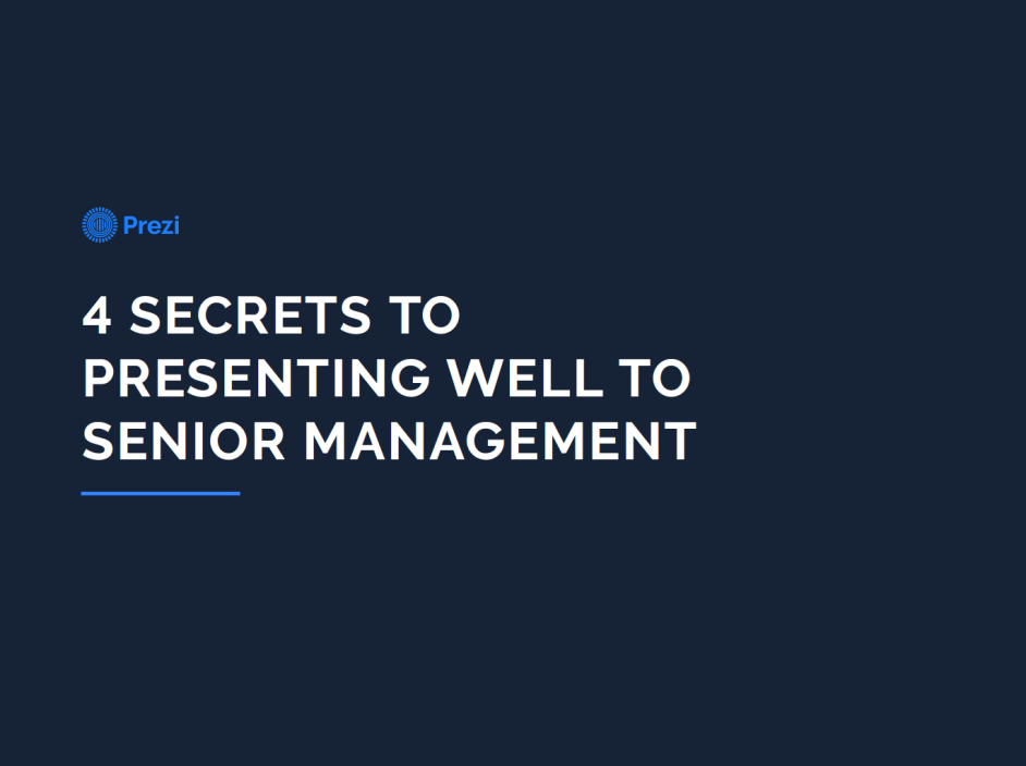 The 4 secrets to presenting well to senior management – Prezi