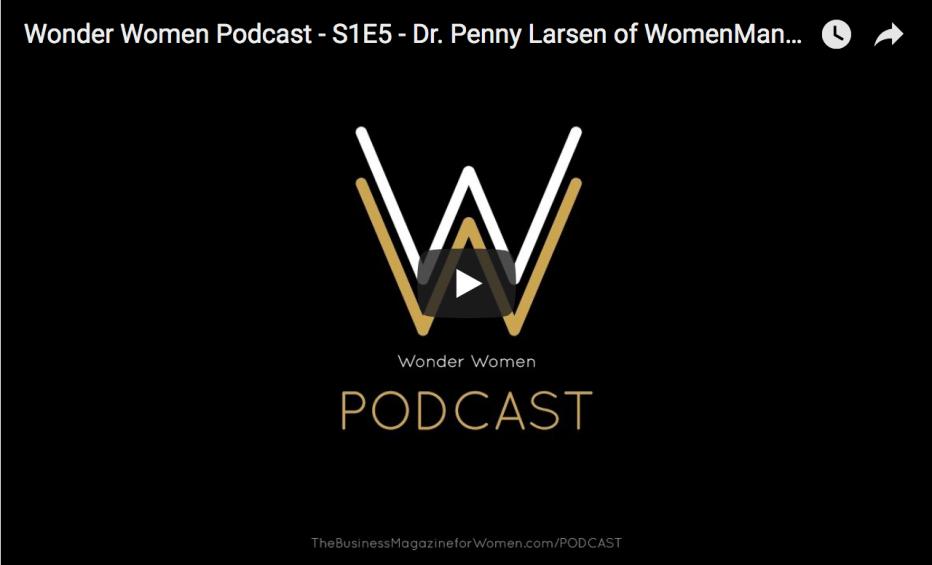 Wonder Women Podcast S1E5 – Dr. Penny Larsen of WomenManage.com
