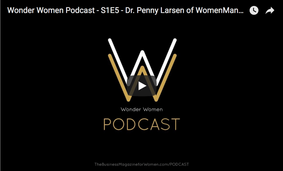 Wonder Women Podcast S1E5 – Dr. Penny Larsen of WomenManage.com