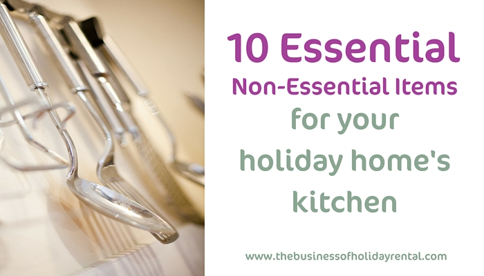 10 Essential, Non-Essential Items to put in a holiday home's kitchen