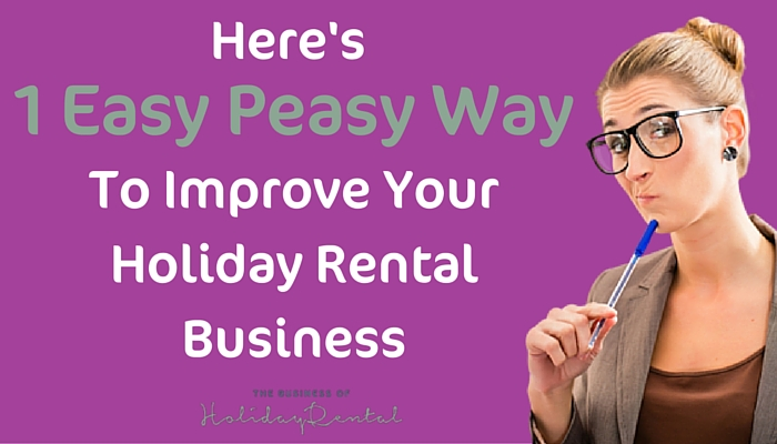 Here's one easy-peasy way to improve your holiday rental business:
