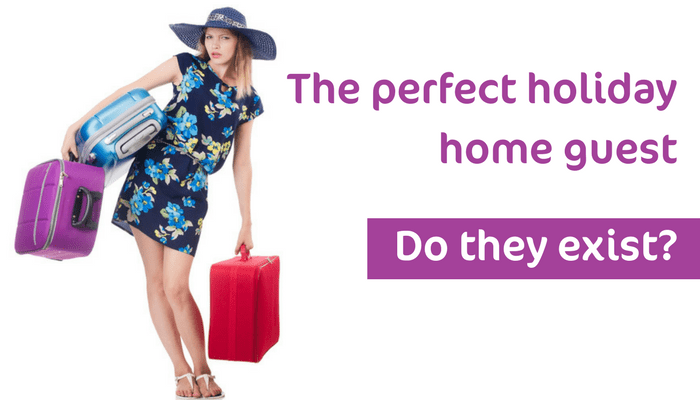 Does the perfect holiday home guest exist?