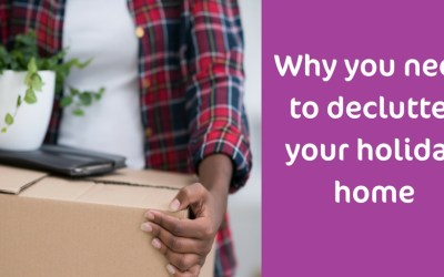 Why You Need To Declutter Your Holiday Home