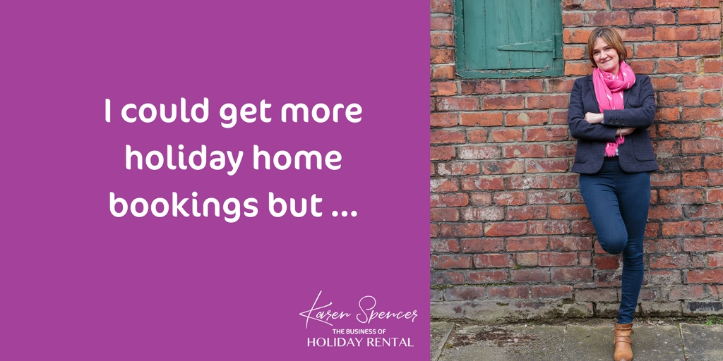 I could get more holiday home bookings but …
