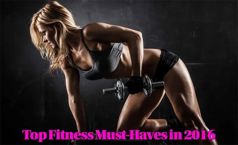 Top Fitness Must-Haves in 2016
