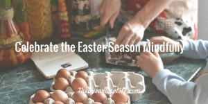 9 Ways to Celebrate the Easter Season