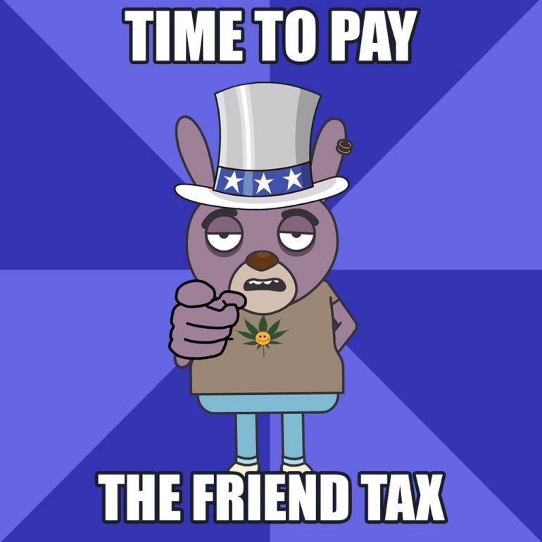 "Dingus ""Time To Pay The Friend Tax"" Poster"