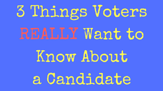 3 Things Voters Really Want to Know About a Candidate