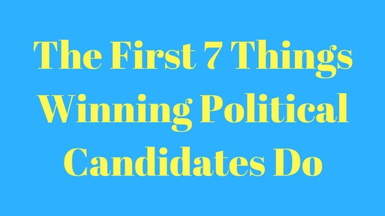 The First 7 Things Winning Political Candidates Should Do