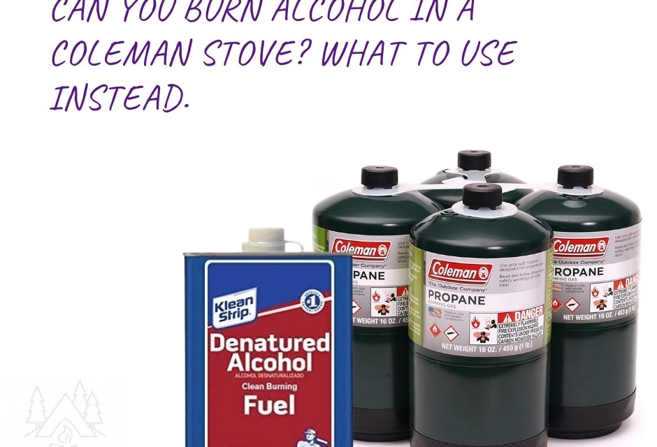 Can You Burn Alcohol in A Coleman Stove? What to use Instead.
