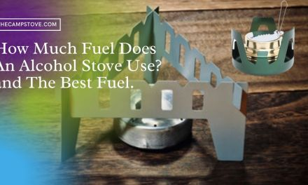 How Much Fuel Does An Alcohol Stove Use? and The Best Fuel.