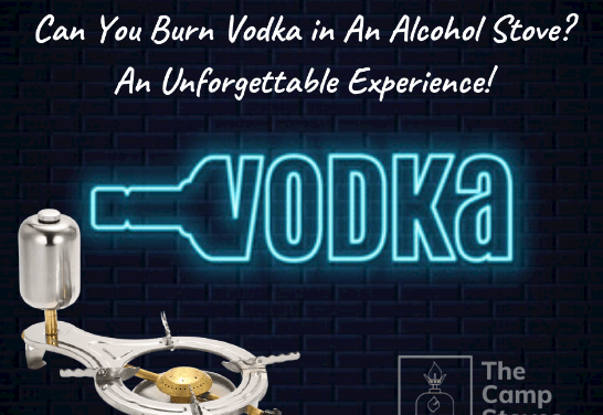 Can You Burn Vodka in An Alcohol Stove? An Unforgettable Experience!