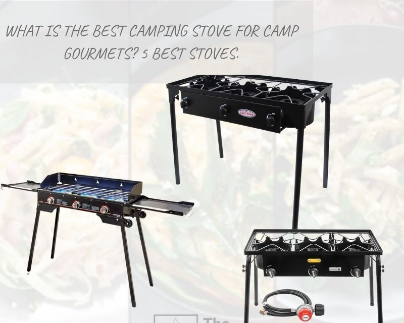 What is The Best Camping Stove for Camp Gourmets? 5 Best Stoves.