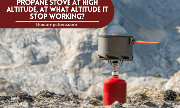 Propane Stove At High Altitude, At What Altitude It Stop Working?
