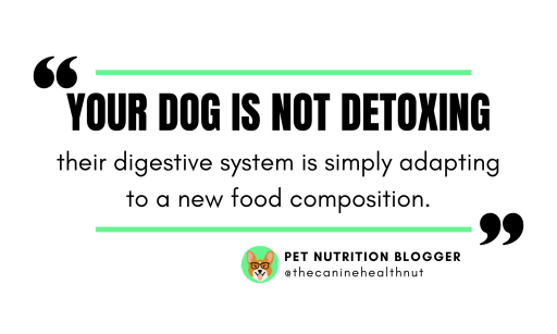 Dog Food Transitioning MYTH - your dog is NOT detoxing from their old diet during their transition. Their digestive system is simply adjusting to the new food which can cause looser stools. But its important to never continue through the transition until stools are normal again.
