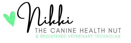 Love, Nikki The Canine Health Nut & Registered Veterinary Technician