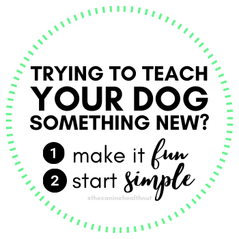 Trying to Teach Your Dog Something New? 1. make it FUN 2. start SIMPLE
