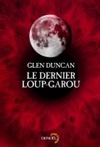 Dernier loup-garou - Glen Duncan