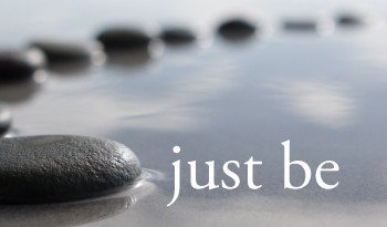 Today, just be…
