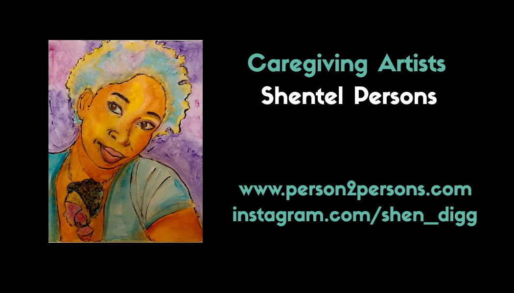 Caregiving Artists: Shentel Persons