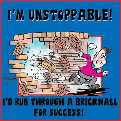 cartoon of a guy running through a brick wall - he's unstoppable