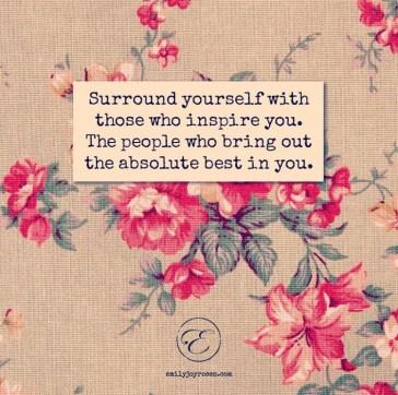 surroundyourselfwiththosewhoinspireyou