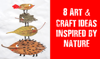 Art and craft for kids based on 8 DIY creative ideas inspired by nature