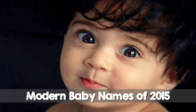 Top 20 Modern Baby Names of 2015 for Boys & Girls - The Champa Tree
