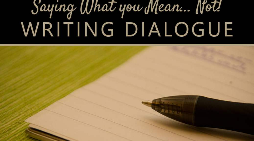 Writing Dialogue: Saying What You Mean (Not)