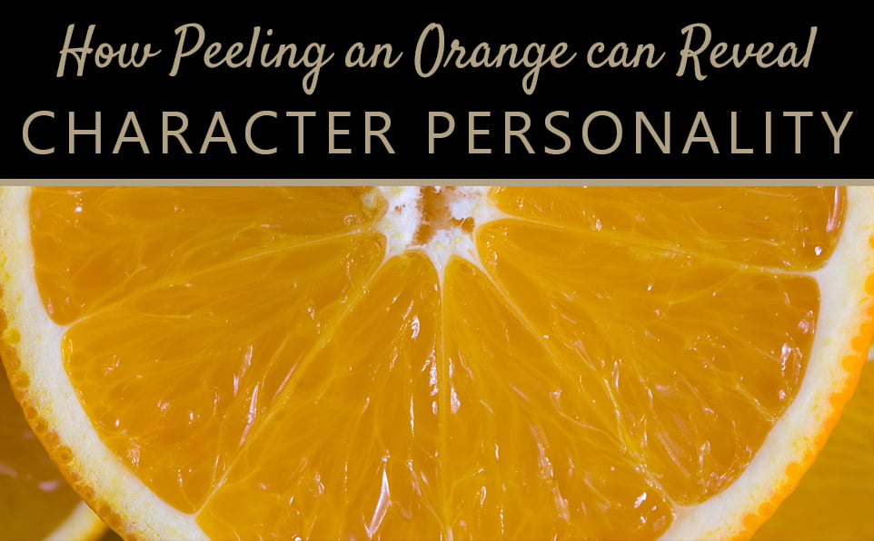 How peeling an orange reveals more about character