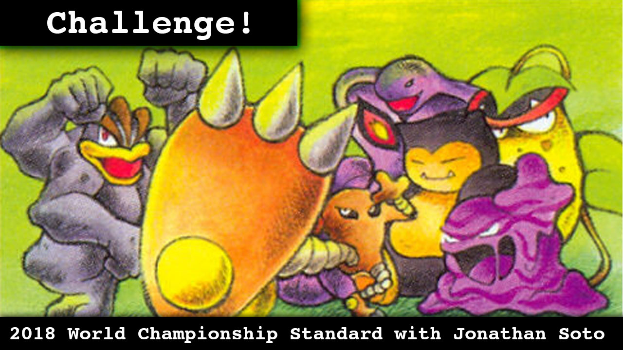 Challenge! – 2018 World Championship Format Standard with Jonathan Soto