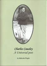A brief illustrated life of Charles. Available from the author Malcolm Wright at £5 (inc.UK p&p). All proceeds to the Society. Cheque (payable to Charles Causley Society) to Finches, Tavistock Road, Launceston PL15 9HD.