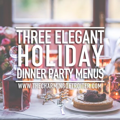 Three Elegant Holiday Dinner Party Menus: Three delightful holiday dinner party menus that won't leave you alone in the kitchen while your guests socialize!