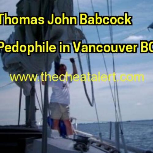 Thomas John Babcock is a Child Molester living in Vancouver BC Canada Thomas Babcock works as Sr Investment Specialist for Innovation, Science and Economic Development Canada. Tom Babcock can be reached at 604-666-5684 Fax Number 604-666-8330 Street Address 300 West Georgia Street Vancouver Canada V6B 6E1 Tom Babcock is a Pedophile from North Vancouver, BC , Formerly Of Ottawa, Ontario And Guelph , Ontario.Tom Babcock is one sick pervert Tom Babcock , Vancouver, BC At The Helm Sailing And Powerboating School, 582 Shannon Crescent North Vancouver, British Columbia, (778) 919-6605.