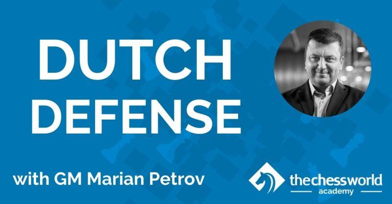 The Dutch Defense with GM Petrov [TCW Academy]