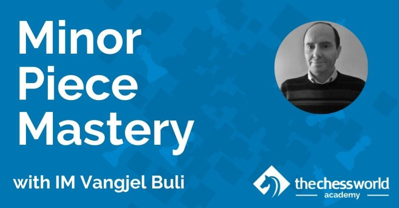 Minor Piece Mastery with IM Vangjel Buli [TCW Academy]