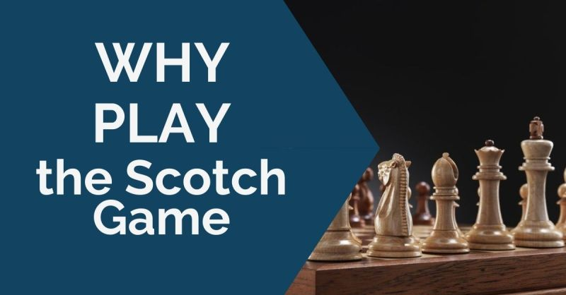 Why Play the Scotch Game?