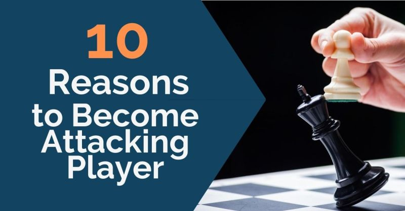 10 Reasons to Become an Attacking Player