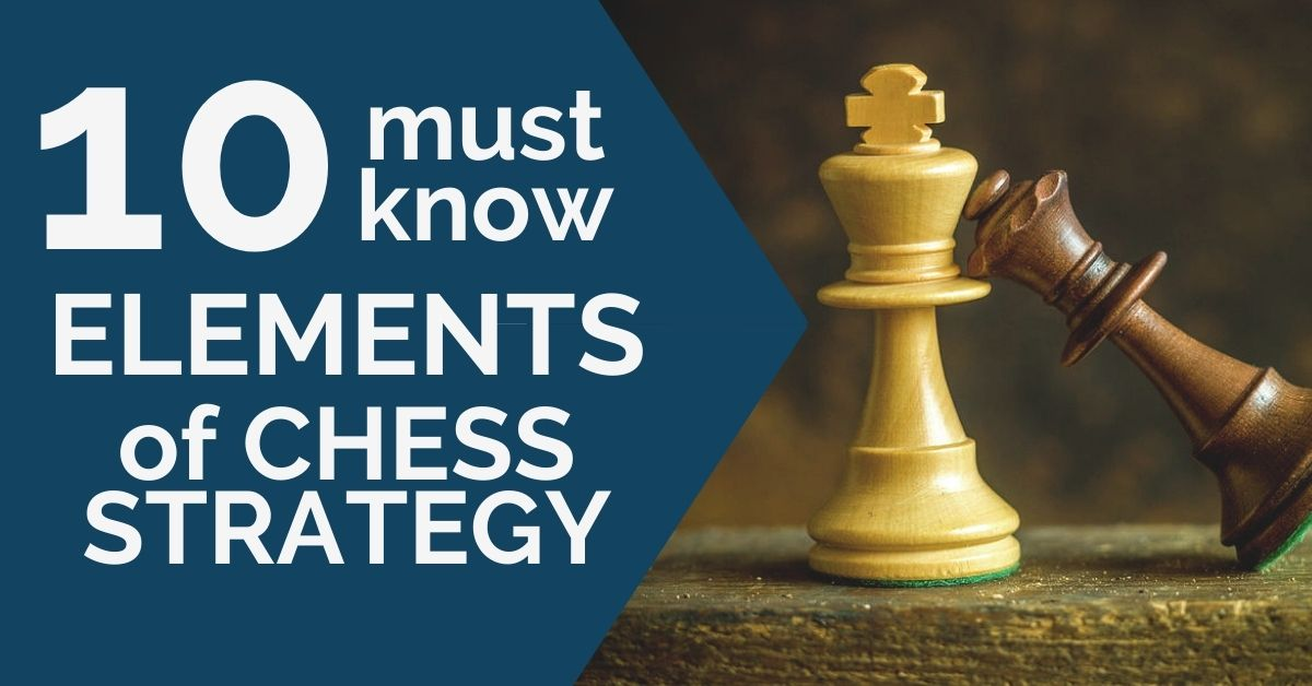 10 Must-Know Elements of Chess Strategy