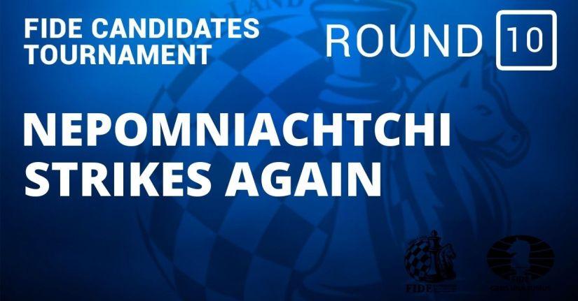 Fide Candidates Tournament – Nepomniachtchi Strikes Again: Round 10