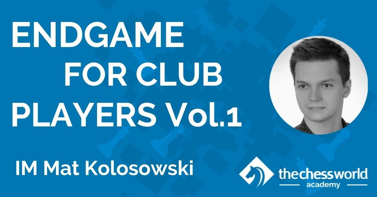 Endgame for Club Players Vol.1 with IM Mat Kolosowski [TCW Academy]