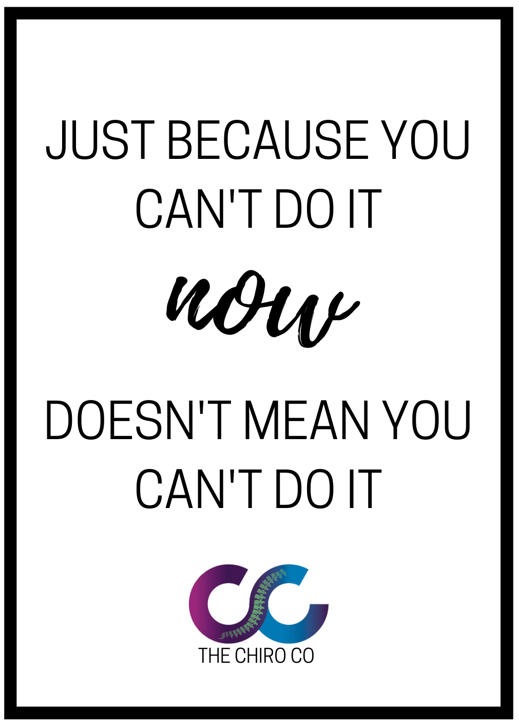 Just because you can't do it now, Doesn't mean you Can't do it quote, with The Chiro Co Burwood Logo art the bottom
