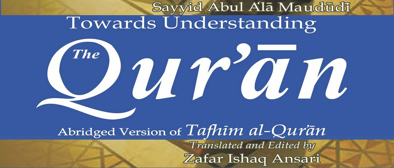 Towards Understanding the Qur'an - Abridged Tafsir Version of Tafhim al-Qur'an - Sayyid Abul A'la Mawdudi - Zafar Ishaq Ansari
